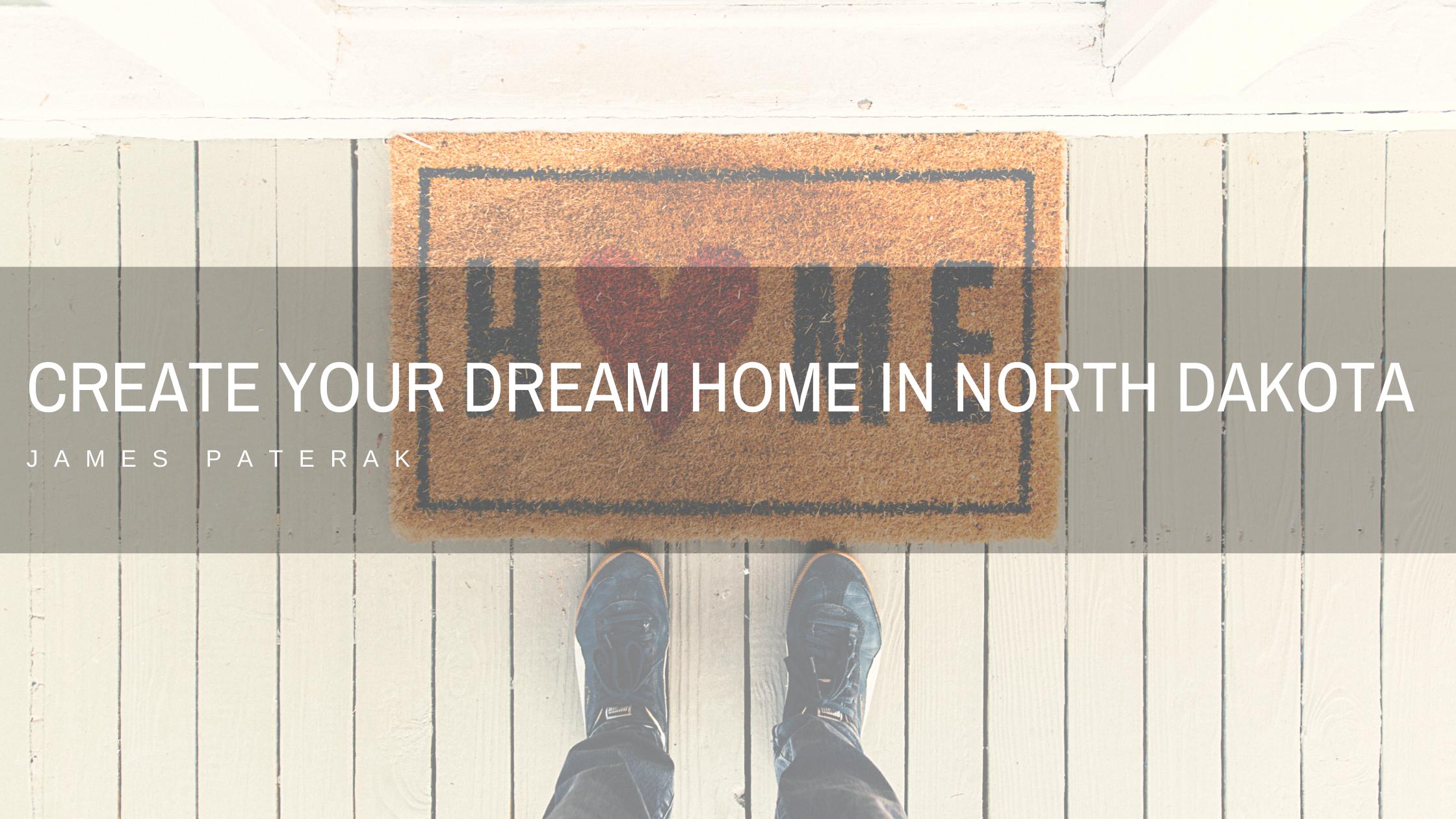 James Paterak Discusses How to Create Your Dream Home in North Dakota
